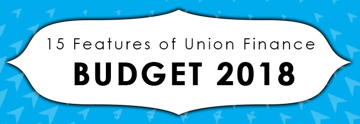 15 Features Of Union Finance Budget 2018