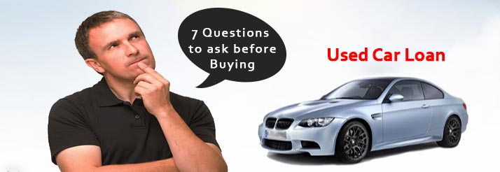 7 questions to ask yourself before taking a used car loan. Black Bedroom Furniture Sets. Home Design Ideas
