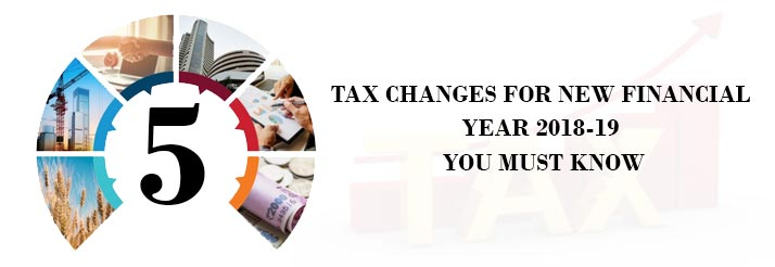 5 Tax Changes For New Financial Year 2018-19