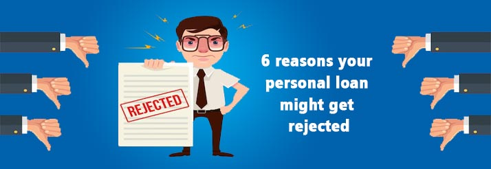 6 reasons your personal loan might get rejected