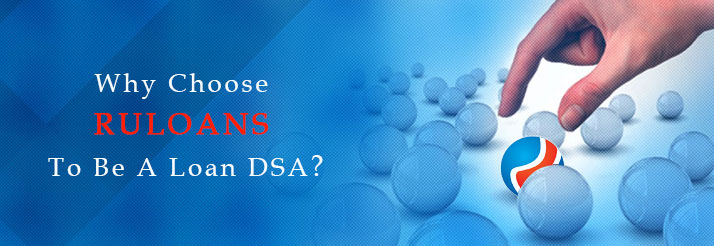 Why Choose Ruloans To Be A Loan DSA