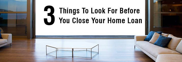 3-Things-To-Look-For-Before-You-Close-Your-Home-Loan