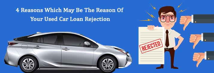 4-Reasons-Which-May-Be-The-Reason-Of-Your-Used-Car-Loan-Rejection