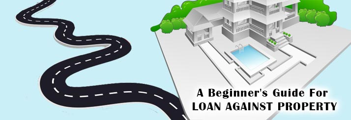 A Beginner's Guide For Loan Against Property