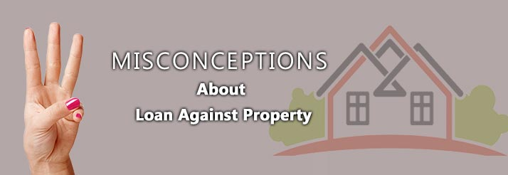 Clearing Three Misconceptions About Loan Against Property