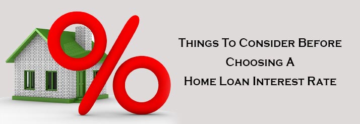 Things-To-Consider-Before-Choosing-A-Home-Loan-Interest-Rate