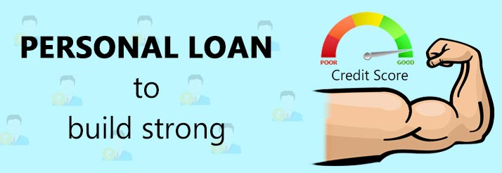 Three Reasons You Should Get A Personal Loan To Build A Strong Credit Score