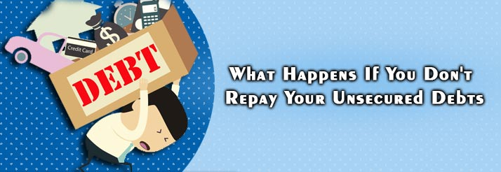 What Happens If You Don't Repay Your Unsecured Debts