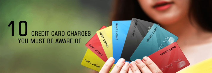 10-Credit-Card-charges-you-must-be-aware-of