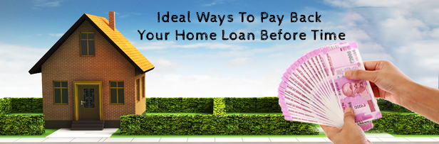 Ideal-Ways-To-Pay-Back-Your-Home-Loan-Before-Time