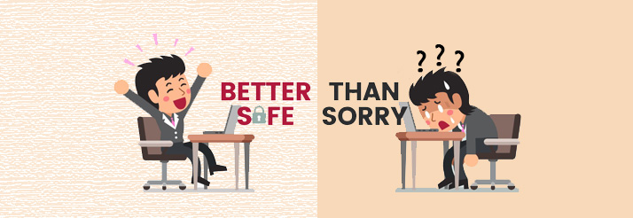 Better-Be-Safe-Than-Sorry