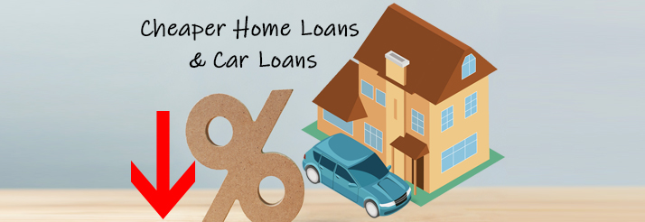 Home Loans & Car Loans to be cheaper from August 2019