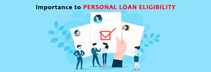 Why you should give importance to Personal Loan Eligibility