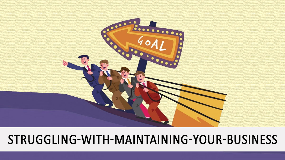 Struggling-with-maintaining-your-business-1200x675
